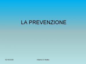 LA PREVENZIONE 02102020 Alberto Di Mattia RICORDATE CHE