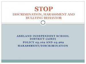STOP DISCRIMINATION HARASSMENT AND BULLYING BEHAVIOR ASHLAND INDEPENDENT