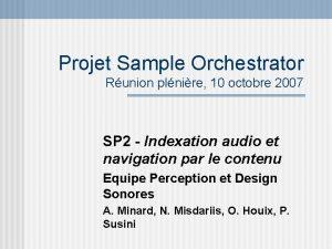 Projet Sample Orchestrator Runion plnire 10 octobre 2007