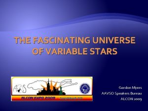 THE FASCINATING UNIVERSE OF VARIABLE STARS Gordon Myers