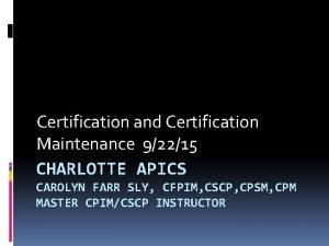 Certification and Certification Maintenance 92215 CHARLOTTE APICS CAROLYN