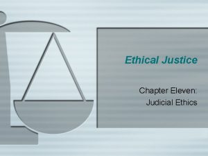 Ethical Justice Chapter Eleven Judicial Ethics Judicial Ethics