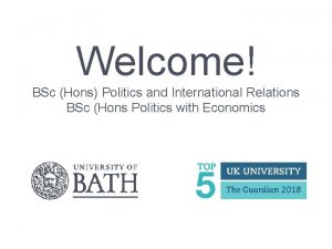 Welcome BSc Hons Politics and International Relations BSc