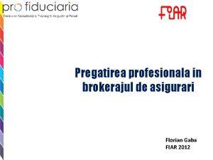 Pregatirea profesionala in brokerajul de asigurari Florian Gaba