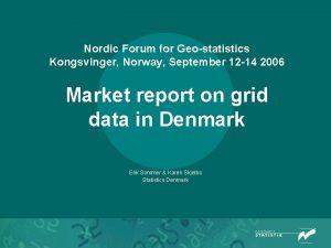 Nordic Forum for Geostatistics Kongsvinger Norway September 12