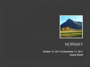 NORWAY October 19 2011 to December 13 2011