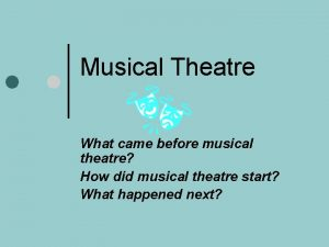 Musical Theatre What came before musical theatre How