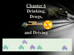 Chapter 6 Drinking Drugs and Driving Driving under