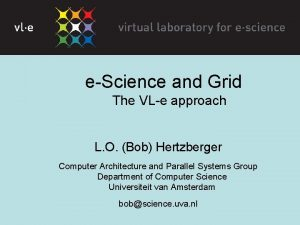 eScience and Grid The VLe approach L O