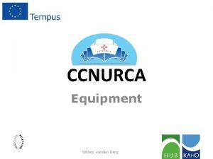 CCNURCA Equipment Willem vanden Berg Equipment Purpose To