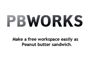 Make a free workspace easily as Peanut butter