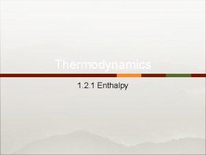 Thermodynamics 1 2 1 Enthalpy 2 1 Enthalpy