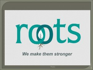 Roots 1 About Roots is an off shoot