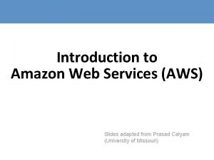 Introduction to Amazon Web Services AWS Slides adapted