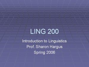 LING 200 Introduction to Linguistics Prof Sharon Hargus