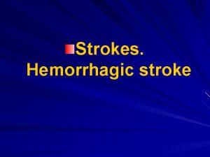 Strokes Hemorrhagic stroke Stroke is acute disorders of