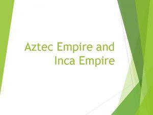 Aztec Empire and Inca Empire Aztec Civilization Lived