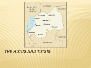 THE HUTUS AND TUTSIS WHAT IS COLONIALISM Colonialism
