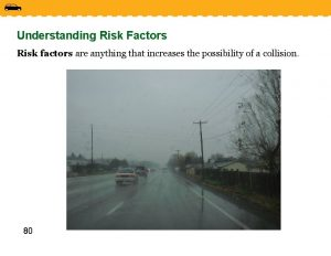 Understanding Risk Factors Risk factors are anything that