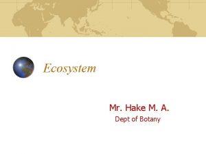 Ecosystem Mr Hake M A Dept of Botany