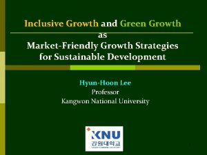 Inclusive Growth and Green Growth as MarketFriendly Growth