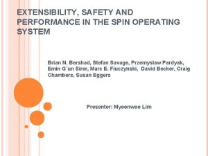 EXTENSIBILITY SAFETY AND PERFORMANCE IN THE SPIN OPERATING