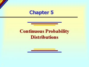 Chapter 5 Continuous Probability Distributions Chapter 5 Chapter
