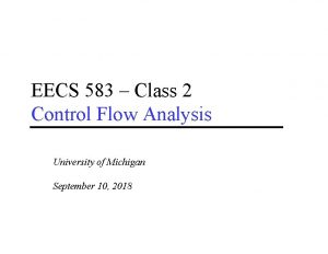 EECS 583 Class 2 Control Flow Analysis University