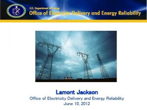Lamont Jackson Office of Electricity Delivery and Energy