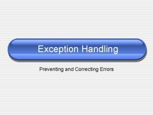 Exception Handling Preventing and Correcting Errors Exceptions An