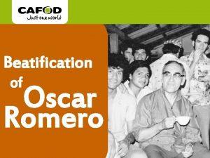 Beatification of Oscar Romero Who was Romero A