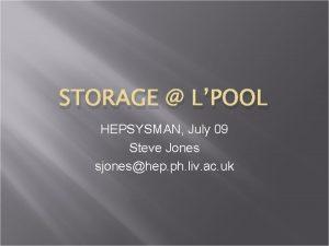 STORAGE LPOOL HEPSYSMAN July 09 Steve Jones sjoneshep