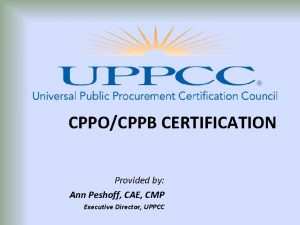 CPPOCPPB CERTIFICATION Provided by Ann Peshoff CAE CMP