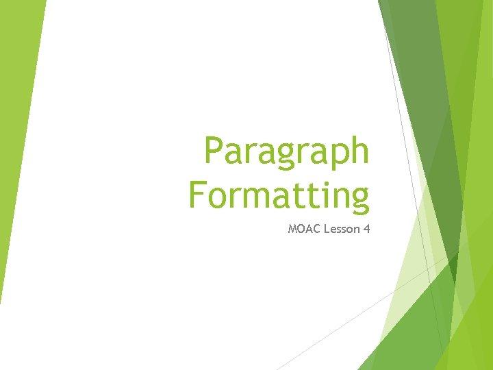 Paragraph Formatting MOAC Lesson 4 Paragraph Formatting Process