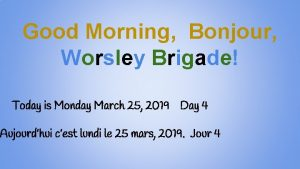 Good Morning Bonjour Worsley Brigade Today is Monday