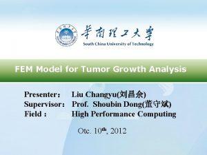 FEM Model for Tumor Growth Analysis Presenter Liu