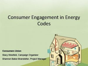 Consumer Engagement in Energy Codes Consumers Union Stacy