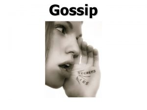 Gossip A report often malicious about the behavior