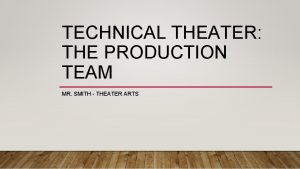 TECHNICAL THEATER THE PRODUCTION TEAM MR SMITH THEATER