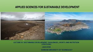 APPLIED SCIENCES FOR SUSTAINABLE DEVELOPMENT LECTURE IX SUSTAINABLE
