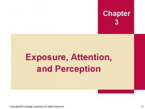 Chapter 3 Exposure Attention and Perception Copyright Cengage