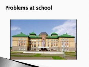 Problems at school What problems do you deal
