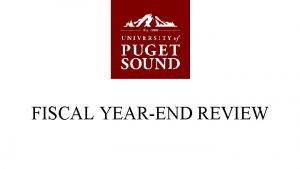 FISCAL YEAREND REVIEW AGENDA Fiscal Year End Procedures