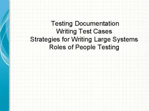 Testing Documentation Writing Test Cases Strategies for Writing