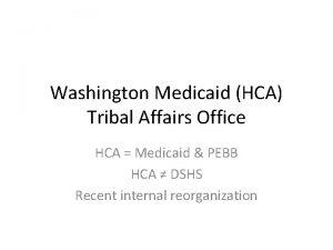 Washington Medicaid HCA Tribal Affairs Office HCA Medicaid