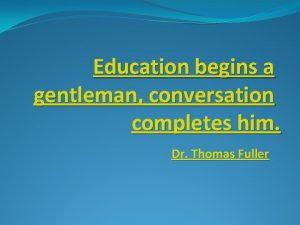 Education begins a gentleman conversation completes him Dr