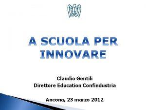 Claudio Gentili Direttore Education Confindustria Ancona 23 marzo
