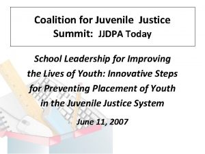 Coalition for Juvenile Justice Summit JJDPA Today School