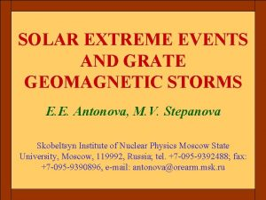 SOLAR EXTREME EVENTS AND GRATE GEOMAGNETIC STORMS E