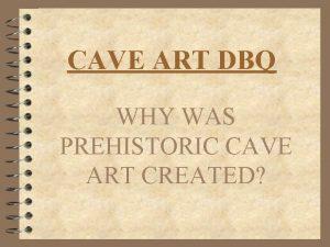CAVE ART DBQ WHY WAS PREHISTORIC CAVE ART